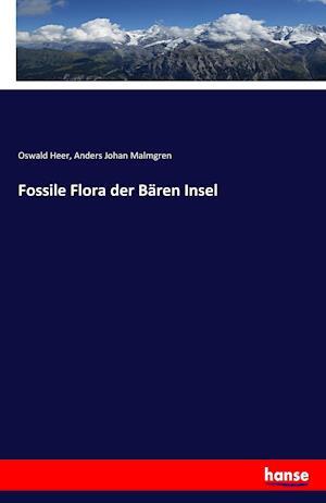 Bog, paperback Fossile Flora Der Baren Insel af Oswald Heer, Anders Johan Malmgren