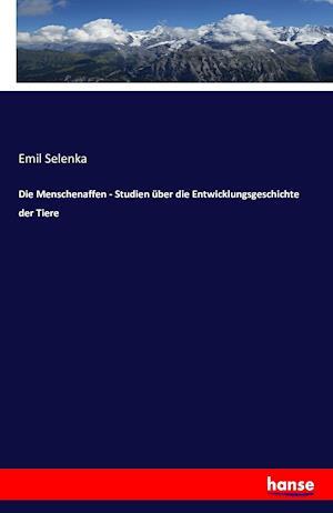 Bog, paperback Die Menschenaffen - Studien Uber Die Entwicklungsgeschichte Der Tiere af Emil Selenka