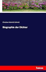 Biographie Der Dichter af Christian Heinrich Schmid