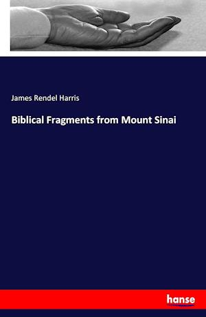 Bog, hæftet Biblical Fragments from Mount Sinai af James Rendel Harris