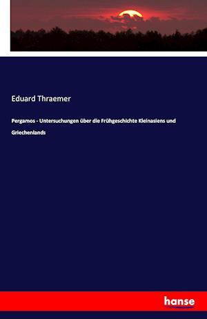 Bog, paperback Pergamos - Untersuchungen Uber Die Fruhgeschichte Kleinasiens Und Griechenlands af Eduard Thraemer
