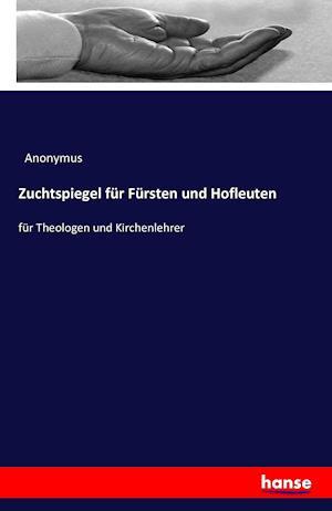 Bog, paperback Zuchtspiegel Fur Fursten Und Hofleuten af Anonymus
