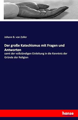 Bog, paperback Der Grosse Katechismus Mit Fragen Und Antworten af Johann B. Von Zoller