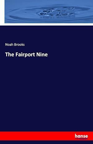 Bog, hæftet The Fairport Nine af Noah Brooks