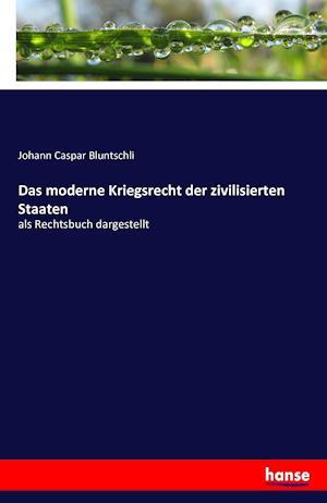 Bog, paperback Das Moderne Kriegsrecht Der Zivilisierten Staaten af Johann Caspar Bluntschli