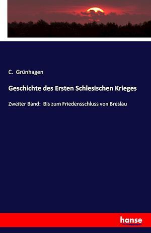 Bog, paperback Geschichte Des Ersten Schlesischen Krieges af C. Grunhagen