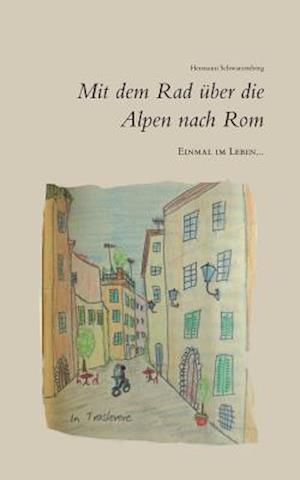 Bog, paperback Einmal Im Leben... Mit Dem Rad Uber Die Alpen Nach ROM af Hermann Schwarzenberg