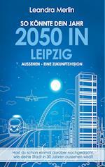 So Konnte Dein Jahr 2050 in Leipzig Aussehen - Eine Zukunftsvision