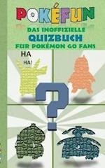 Pokefun - Das Inoffizielle Quizbuch Fur Pokemon Go Fans