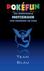 Pokefun - Das Inoffizielle Notizbuch (Team Blau) Fur Pokemon Go Fans