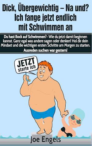 Bog, paperback Dick, Ubergewichtig - Na Und? Ich Fange Jetzt Endlich Mit Schwimmen an af Joe Engels