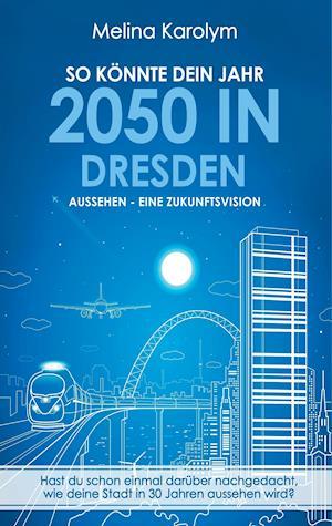 Bog, paperback So Konnte Dein Jahr 2050 in Dresden Aussehen - Eine Zukunftsvision af Melina Karolym