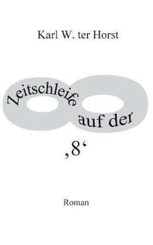 Bog, paperback Zeitschleife Auf Der '8' af Karl W. Ter Horst