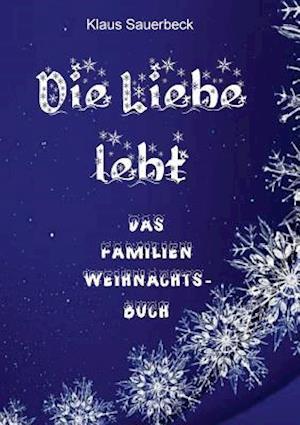 Bog, paperback Die Liebe Lebt af Klaus Sauerbeck