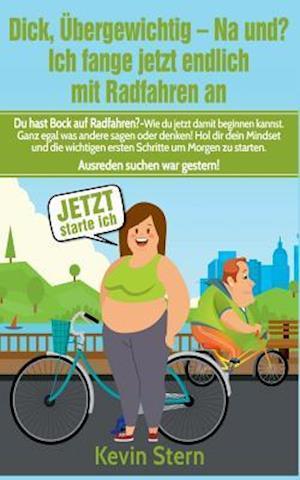 Bog, paperback Dick, Ubergewichtig - Na Und? Ich Fange Jetzt Endlich Mit Radfahren an af Kevin Stern
