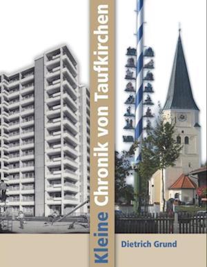 Bog, paperback Kleine Chronik Von Taufkirchen af Dietrich Grund