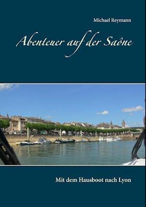 Bog, paperback Abenteuer Auf Der Saone af Michael Reymann