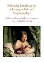 Praktische Ratschlage Fur Schwangerschaft Und Sauglingspflege Auf Grundlage Mundlicher Angaben Von Dr. Rudolf Steiner