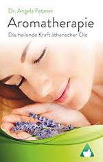 Aromatherapie - Die Heilende Kraft Atherischer OLE