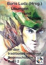 Ubungen Und Spiele Fur Den Traditionell-Intuitiven Bogenschutzen Band 2