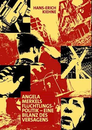 Bog, paperback Angela Merkels Fluchtlingspolitik - Eine Bilanz Des Versagens af Hans-Erich Kiehne