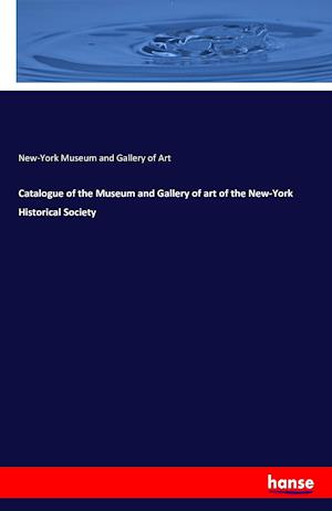 Bog, hæftet Catalogue of the Museum and Gallery of art of the New-York Historical Society af New-York Museum and Gallery of Art