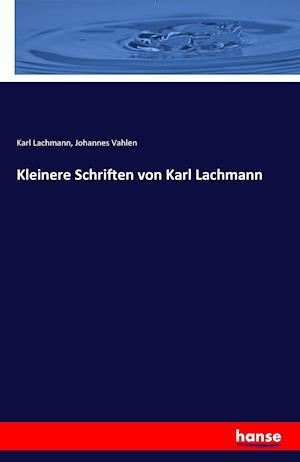 Bog, paperback Kleinere Schriften Von Karl Lachmann af Johannes Vahlen, Karl Lachmann