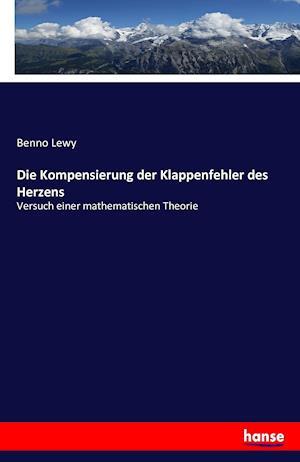 Bog, paperback Die Kompensierung Der Klappenfehler Des Herzens af Benno Lewy