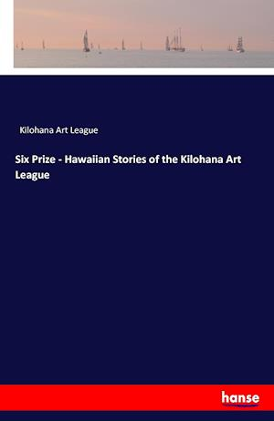 Bog, hæftet Six Prize - Hawaiian Stories of the Kilohana Art League af Kilohana Art League