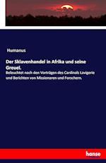 Der Sklavenhandel in Afrika Und Seine Greuel. af Humanus