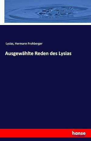 Bog, paperback Ausgewahlte Reden Des Lysias af Lysias, Hermann Frohberger