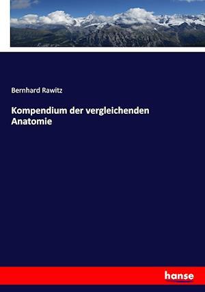Bog, paperback Kompendium Der Vergleichenden Anatomie af Bernhard Rawitz