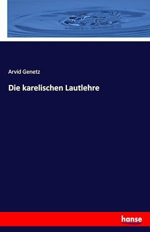 Bog, paperback Die Karelischen Lautlehre af Arvid Genetz