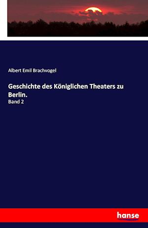 Bog, paperback Geschichte Des Koniglichen Theaters Zu Berlin. af Albert Emil Brachvogel