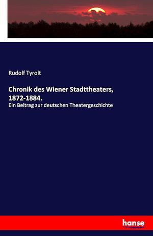 Chronik Des Wiener Stadttheaters, 1872-1884.