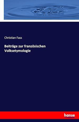 Bog, paperback Beitrage Zur Franzosischen Volksetymologie af Christian Fass