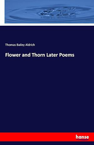 Bog, hæftet Flower and Thorn Later Poems af Thomas Bailey Aldrich