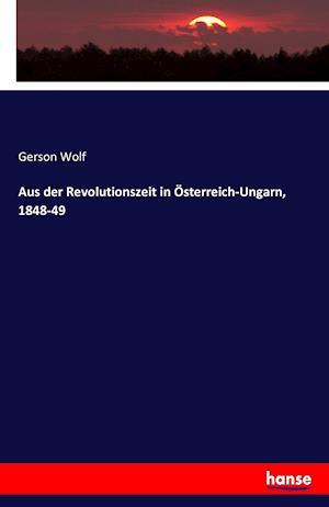 Bog, paperback Aus Der Revolutionszeit in Osterreich-Ungarn, 1848-49 af Gerson Wolf