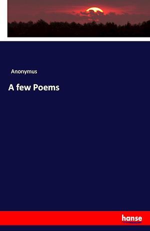 Bog, hæftet A few Poems af Anonymus