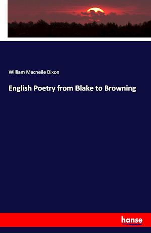 Bog, hæftet English Poetry from Blake to Browning af William Macneile Dixon