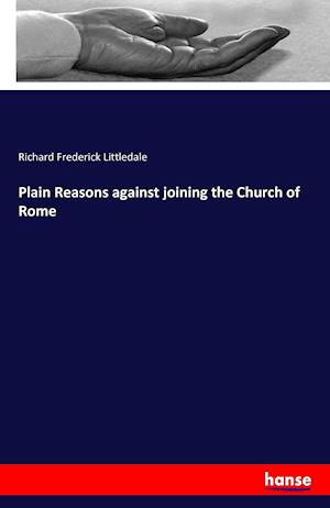 Bog, hæftet Plain Reasons against joining the Church of Rome af Richard Frederick Littledale