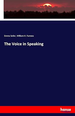 Bog, hæftet The Voice in Speaking af Emma Seiler, William H. Furness