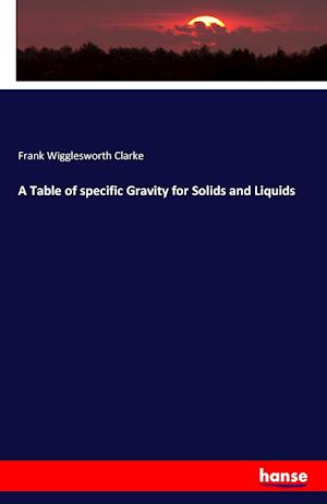 Bog, hæftet A Table of specific Gravity for Solids and Liquids af Frank Wigglesworth Clarke