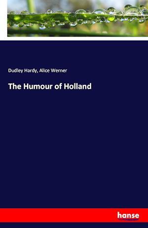 Bog, hæftet The Humour of Holland af Dudley Hardy, Alice Werner