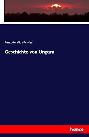 Bog, paperback Geschichte Von Ungarn af Ignaz Aurelius Fessler