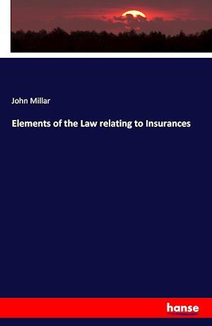 Bog, hæftet Elements of the Law relating to Insurances af John Millar