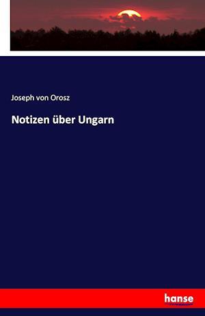 Bog, paperback Notizen Uber Ungarn af Joseph Von Orosz