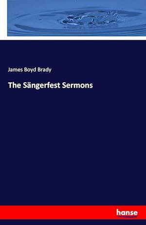 Bog, paperback The Sangerfest Sermons af James Boyd Brady