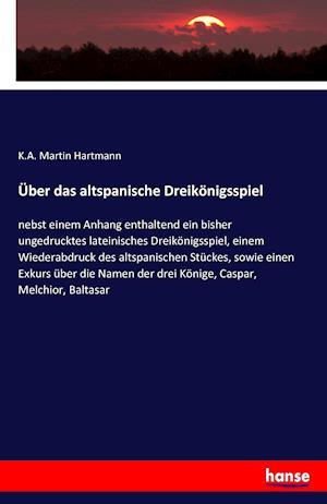 Bog, paperback Uber Das Altspanische Dreikonigsspiel af K. a. Martin Hartmann