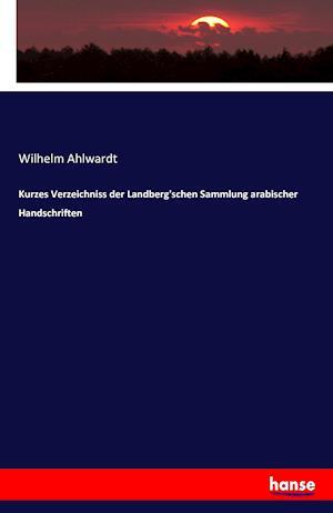 Kurzes Verzeichniss Der Landberg'schen Sammlung Arabischer Handschriften
